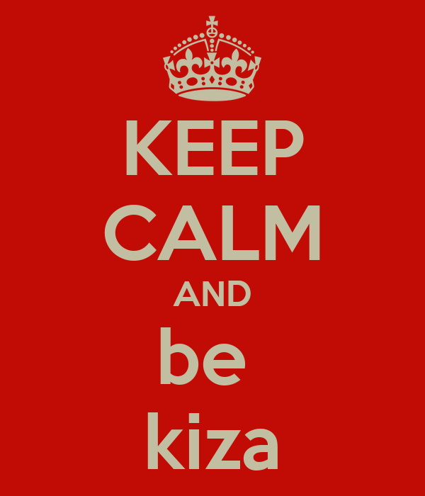 KEEP CALM AND be  kiza