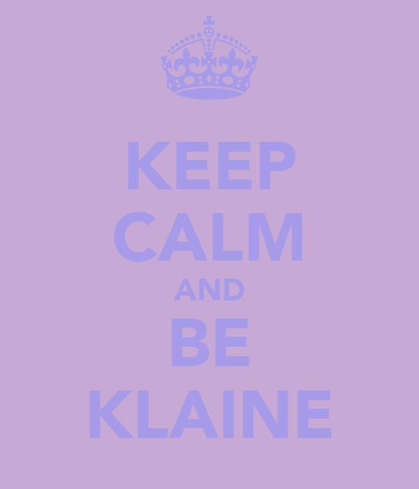 KEEP CALM AND BE KLAINE
