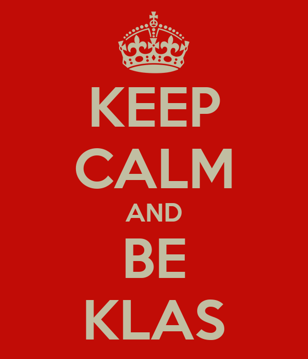 KEEP CALM AND BE KLAS