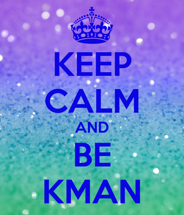 KEEP CALM AND BE KMAN