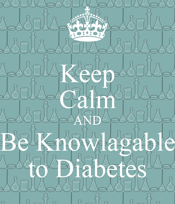 Keep Calm AND Be Knowlagable to Diabetes