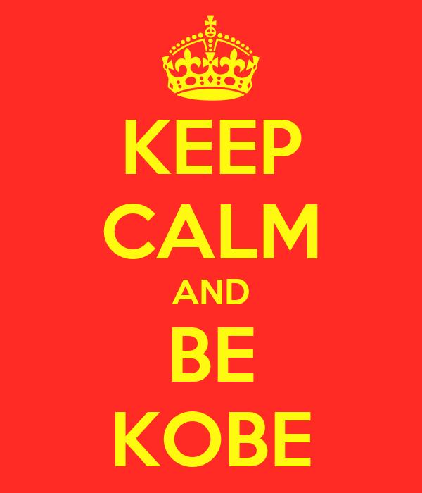 KEEP CALM AND BE KOBE