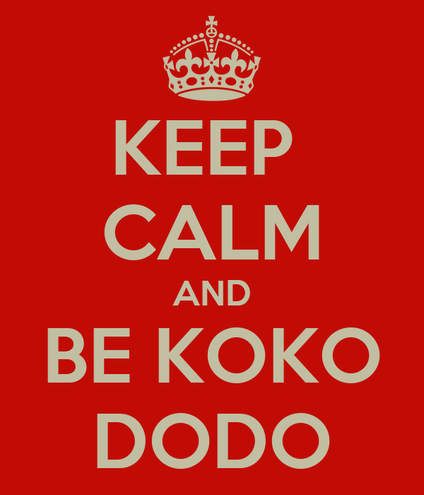 KEEP  CALM AND BE KOKO DODO