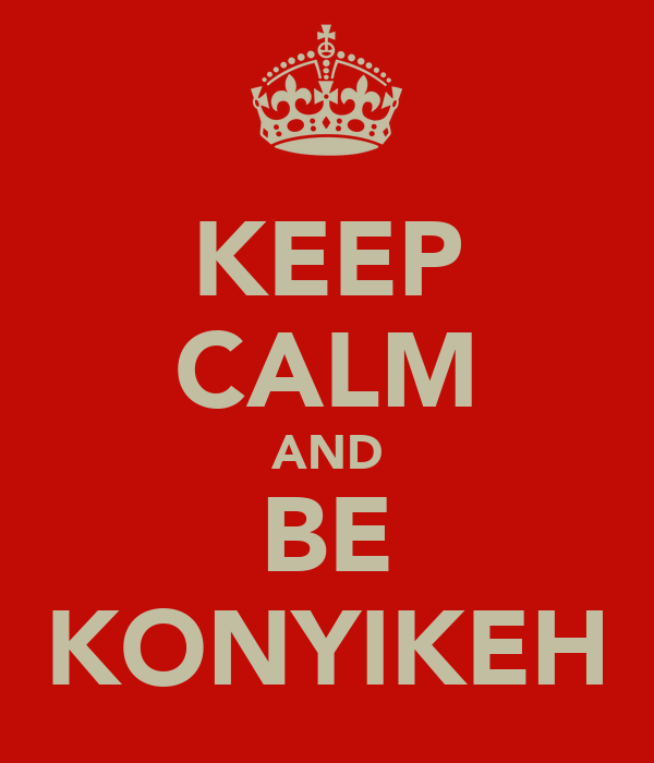 KEEP CALM AND BE KONYIKEH