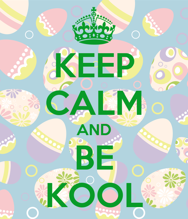 KEEP CALM AND BE KOOL