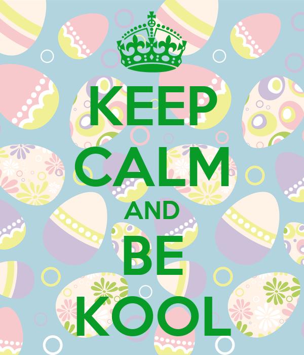 KEEP CALM AND BE KOOL