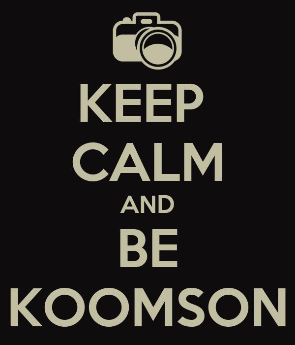 KEEP  CALM AND BE KOOMSON
