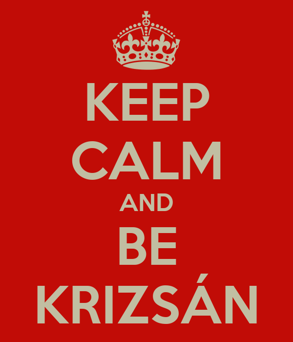 KEEP CALM AND BE KRIZSÁN