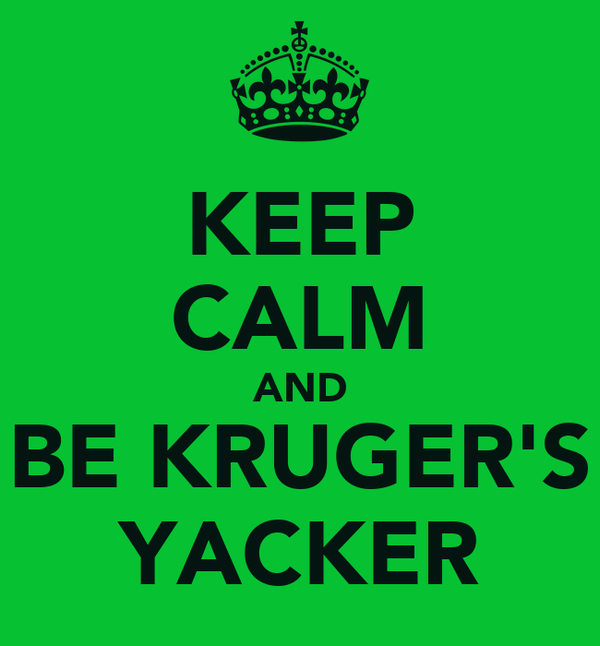KEEP CALM AND BE KRUGER'S YACKER
