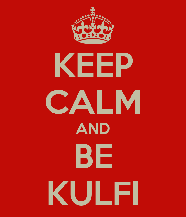 KEEP CALM AND BE KULFI