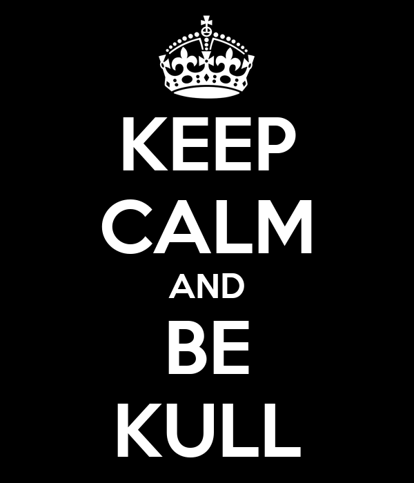 KEEP CALM AND BE KULL