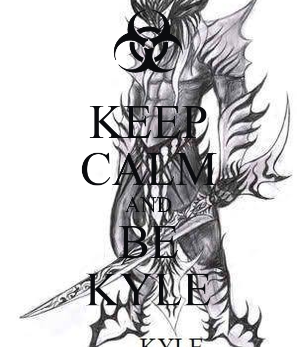 KEEP CALM AND BE KYLE