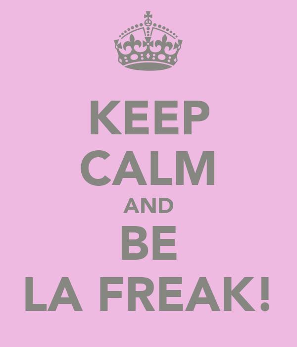 KEEP CALM AND BE LA FREAK!