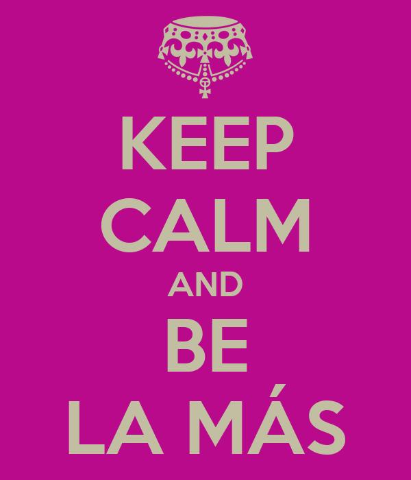 KEEP CALM AND BE LA MÁS