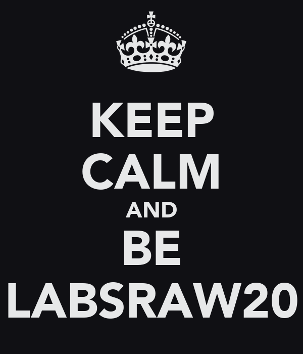 KEEP CALM AND BE LABSRAW20