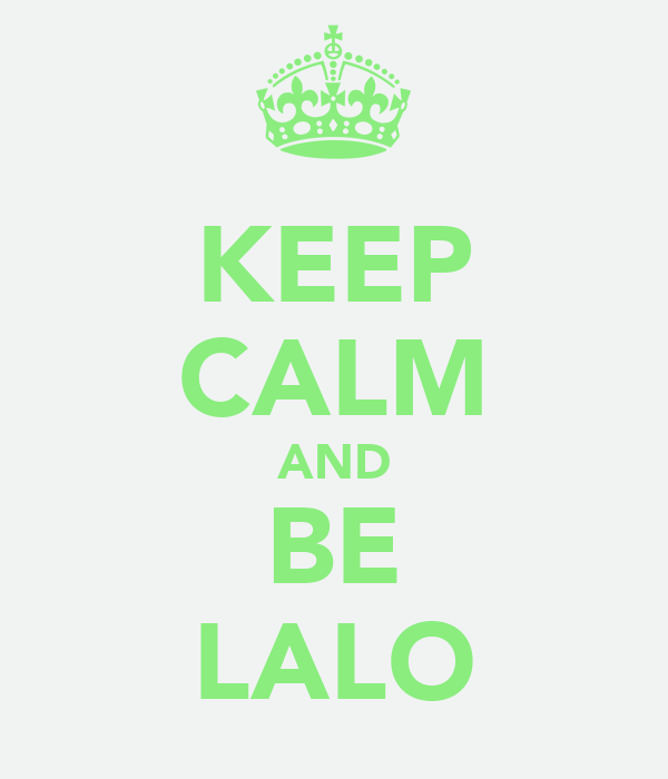 KEEP CALM AND BE LALO