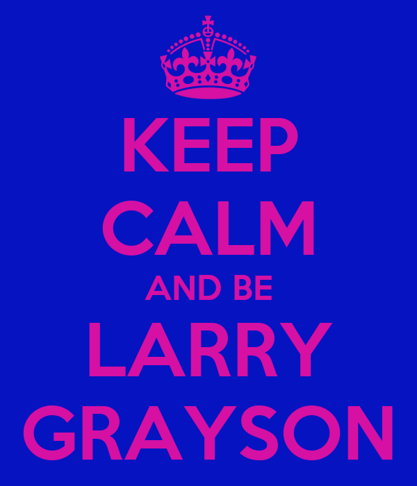 KEEP CALM AND BE LARRY GRAYSON