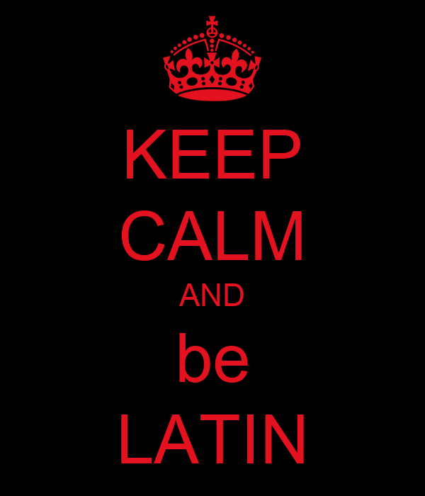 KEEP CALM AND be LATIN