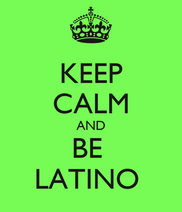 KEEP CALM AND BE  LATINO