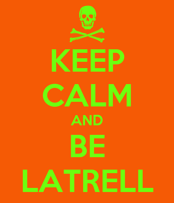 KEEP CALM AND BE LATRELL