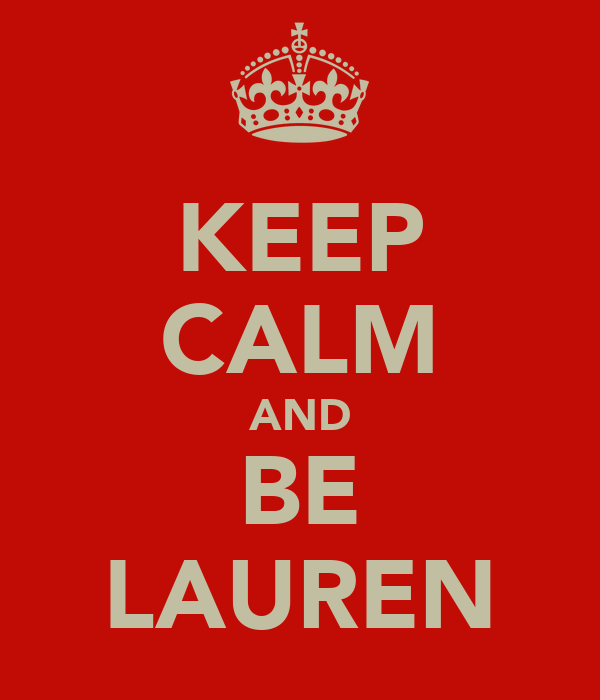 KEEP CALM AND BE LAUREN