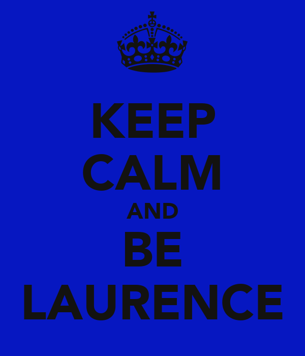 KEEP CALM AND BE LAURENCE