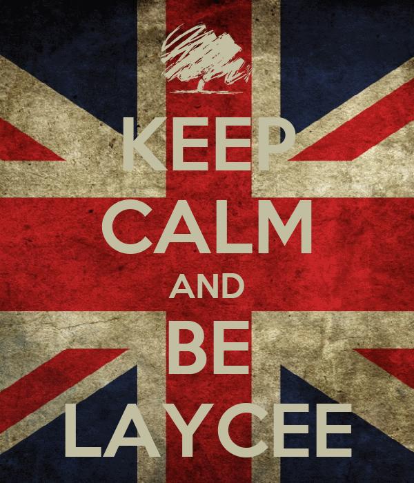 KEEP CALM AND BE LAYCEE