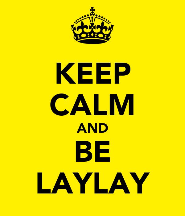 KEEP CALM AND BE LAYLAY