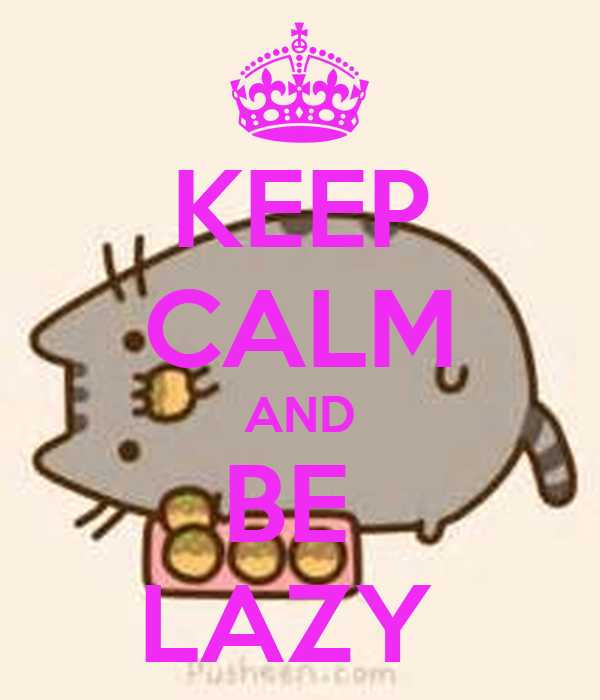 KEEP CALM AND BE  LAZY