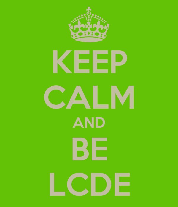 KEEP CALM AND BE LCDE