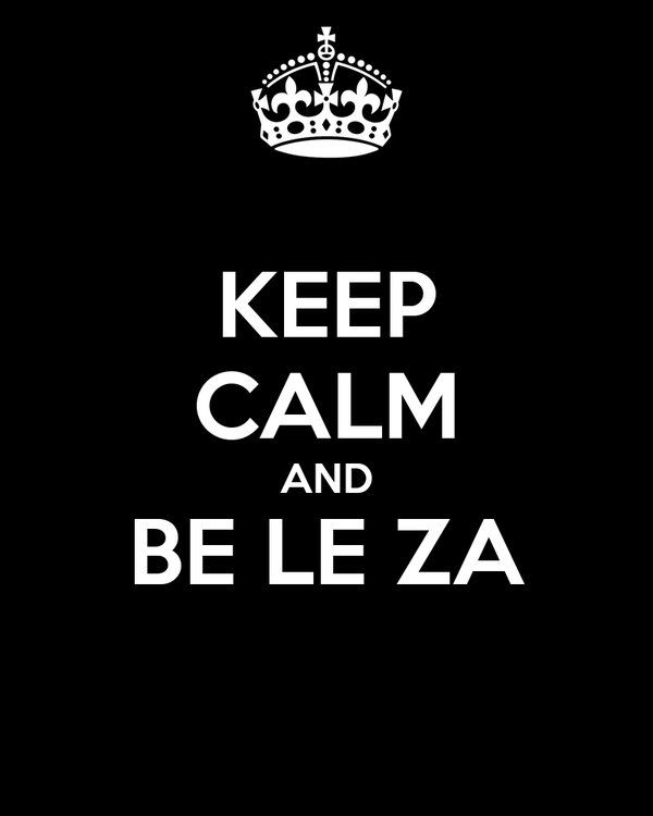 KEEP CALM AND BE LE ZA