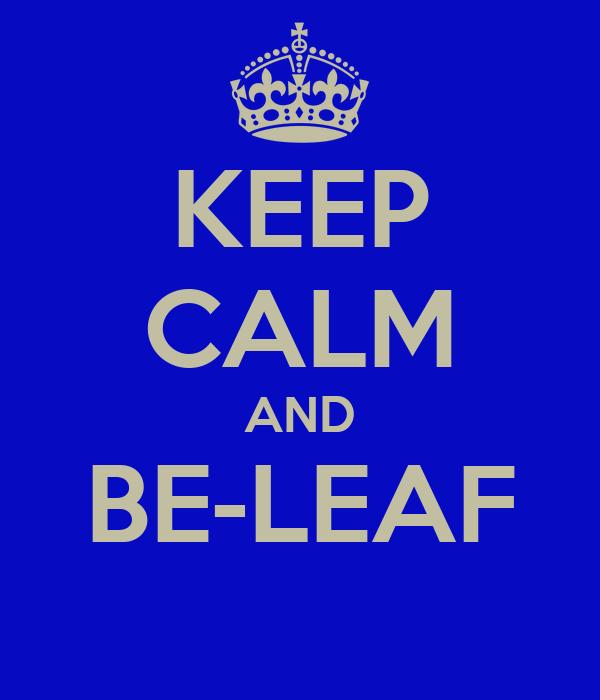 KEEP CALM AND BE-LEAF