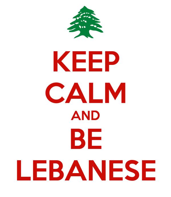 KEEP CALM AND BE LEBANESE