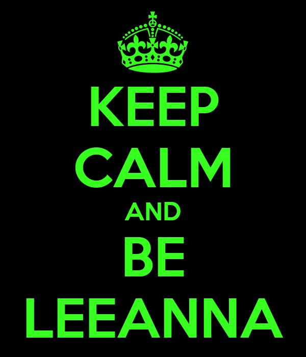 KEEP CALM AND BE LEEANNA
