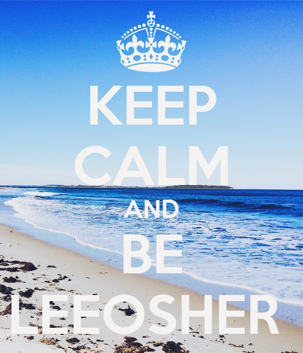 KEEP CALM AND BE LEEOSHER