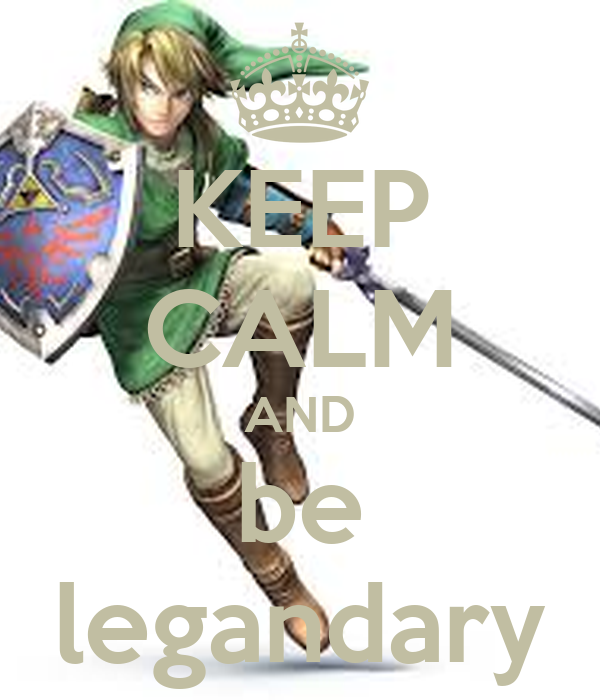 KEEP CALM AND be legandary