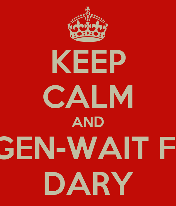 KEEP CALM AND BE LEGEN-WAIT FOR IT- DARY