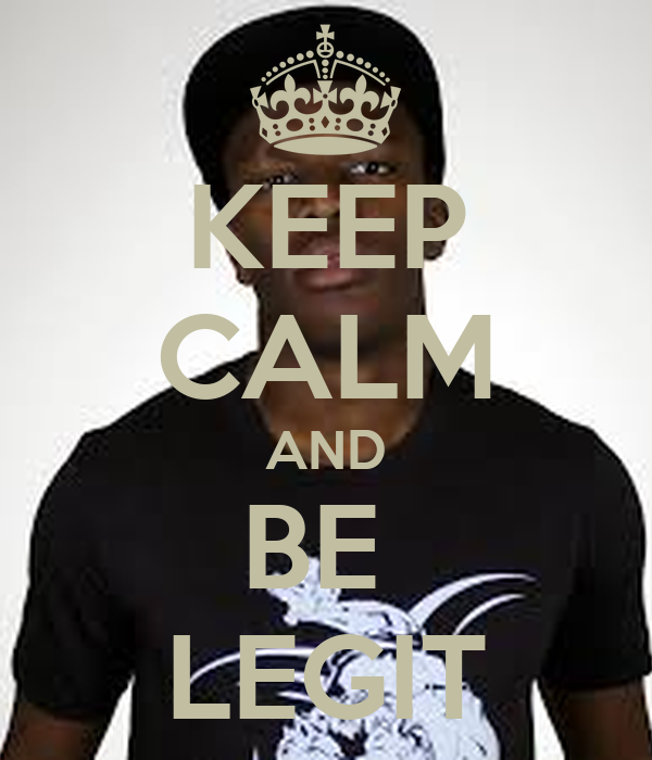 KEEP CALM AND BE  LEGIT