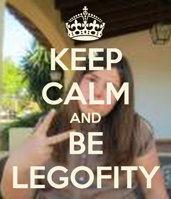 KEEP CALM AND BE LEGOFITY
