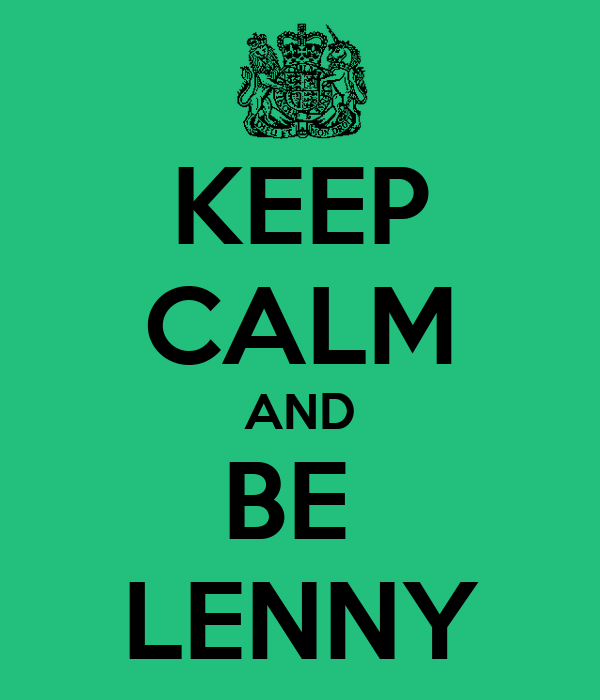 KEEP CALM AND BE  LENNY