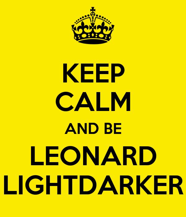 KEEP CALM AND BE LEONARD LIGHTDARKER