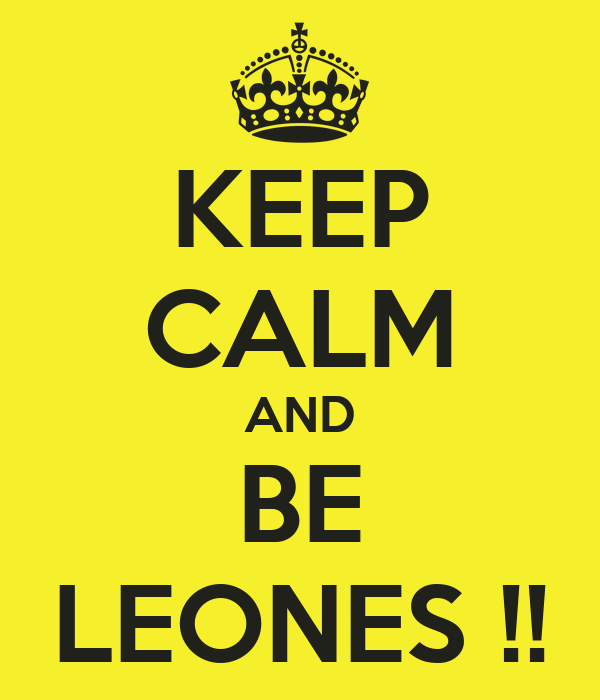KEEP CALM AND BE LEONES !!