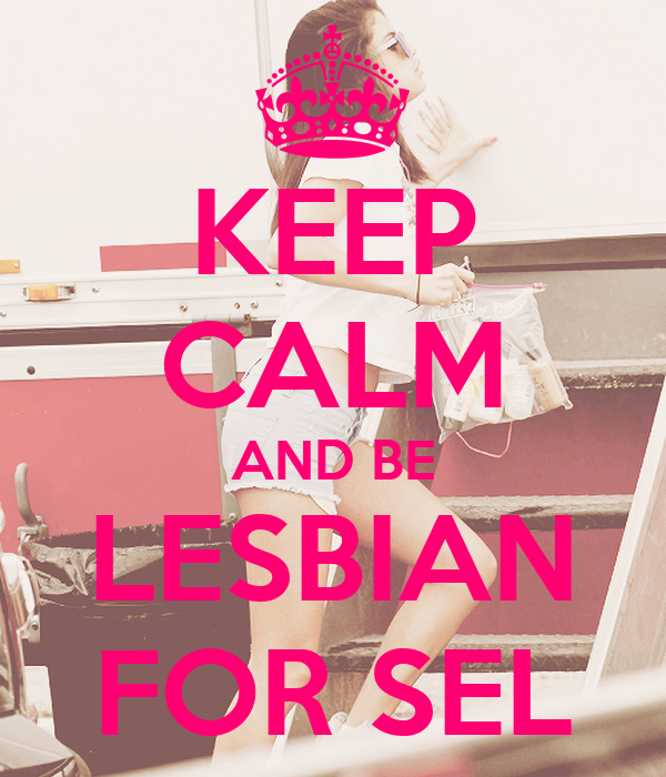 KEEP CALM AND BE LESBIAN FOR SEL