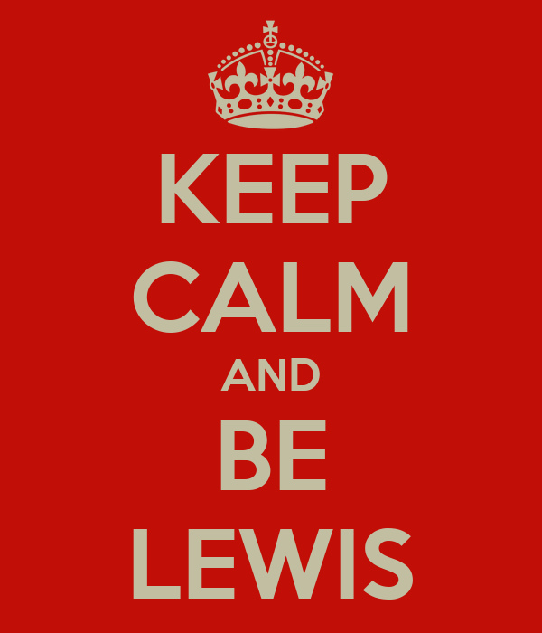 KEEP CALM AND BE LEWIS