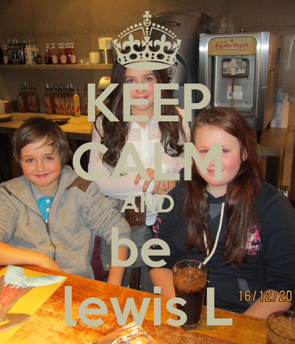 KEEP CALM AND be  lewis L