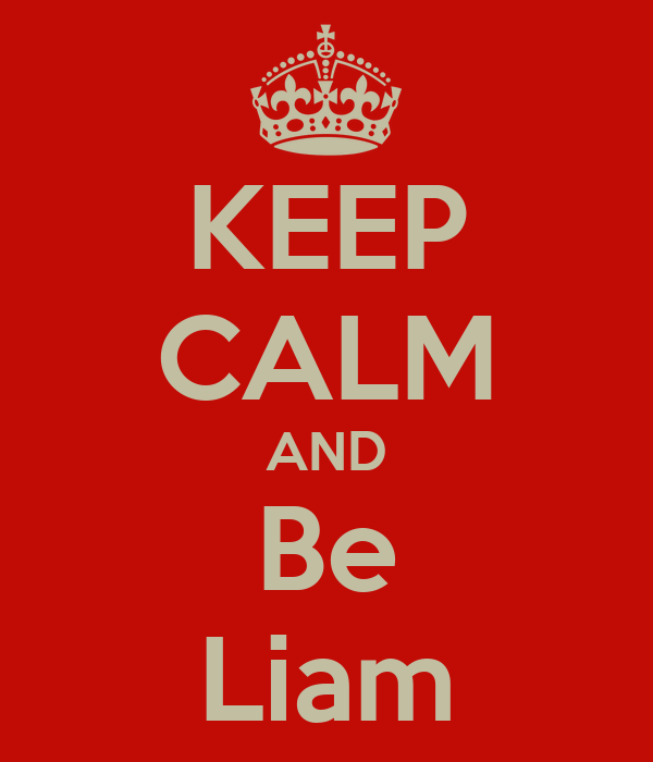 KEEP CALM AND Be Liam