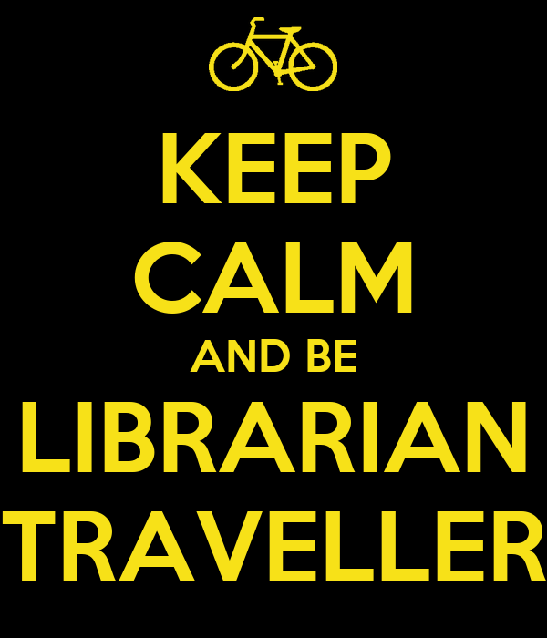 KEEP CALM AND BE LIBRARIAN TRAVELLER