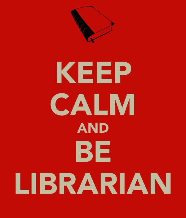 KEEP CALM AND BE LIBRARIAN