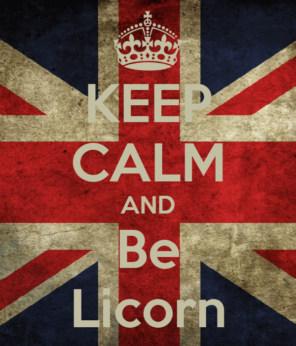 KEEP CALM AND Be Licorn