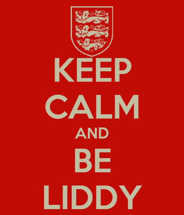 KEEP CALM AND BE LIDDY